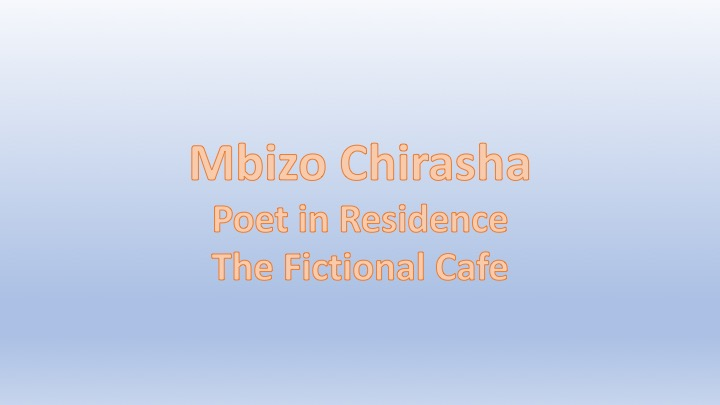 Please Welcome Mbizo Chirasha, Our First Poet in Residence