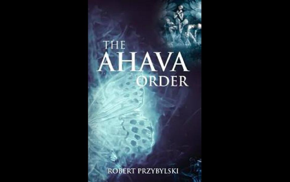 """""""The Ahava Order,"""" A Novel Excerpt from Robert Przybylski"""