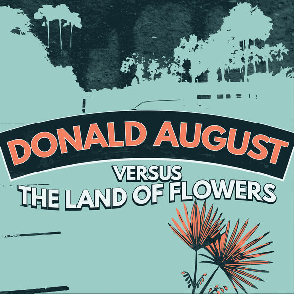 """""""Donald August Versus the Land of Flowers"""""""