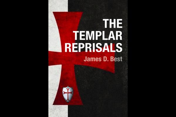"""""""The Templar Reprisals,"""" An Excerpt by James D. Best"""